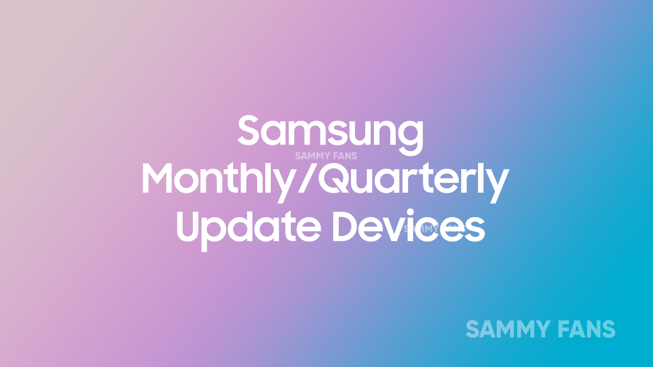 Samsung Monthly and Quarterly Updates